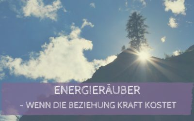 Energieräuber erkennen – wenn die Beziehung Kraft kostet