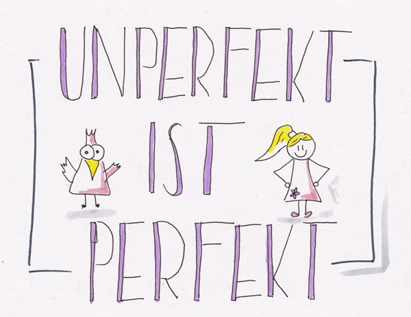 unperfekt ist perfekt